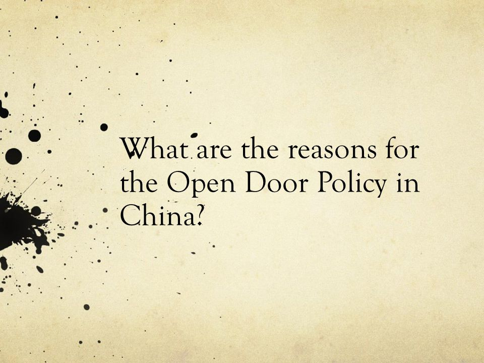 What are the reasons for the Open Door Policy in China