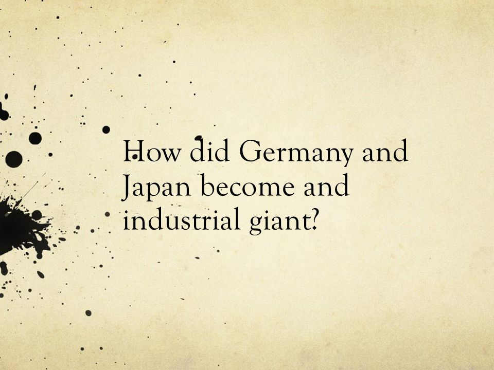How did Germany and Japan become and industrial giant
