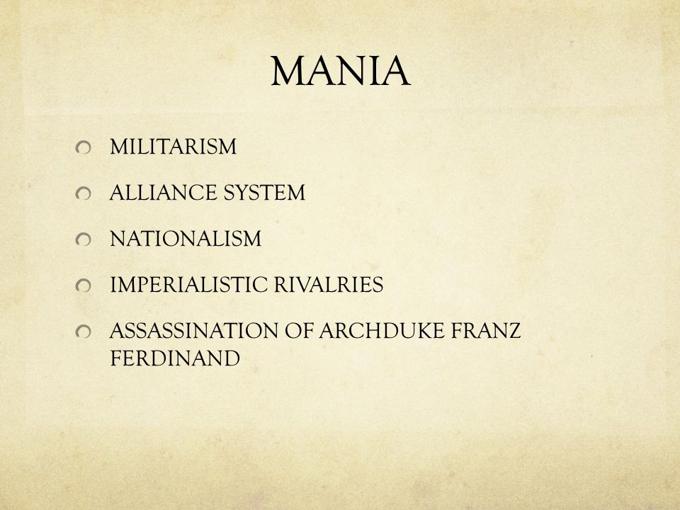 MANIA MILITARISM ALLIANCE SYSTEM NATIONALISM IMPERIALISTIC RIVALRIES