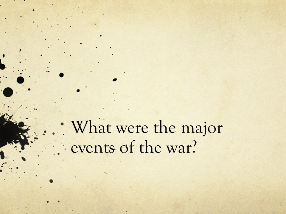 What were the major events of the war
