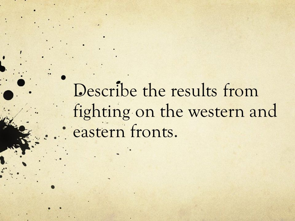 Describe the results from fighting on the western and eastern fronts.