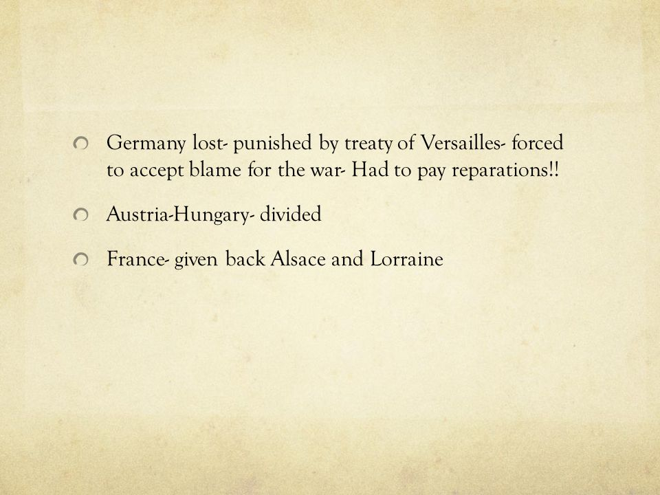 Germany lost- punished by treaty of Versailles- forced to accept blame for the war- Had to pay reparations!!