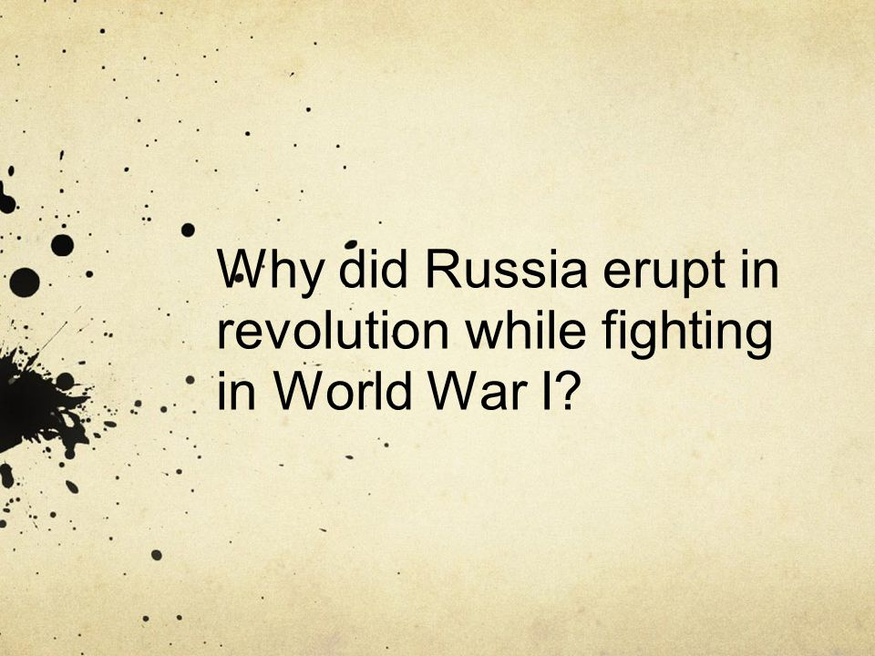 Why did Russia erupt in revolution while fighting in World War I