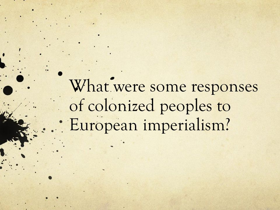 What were some responses of colonized peoples to European imperialism