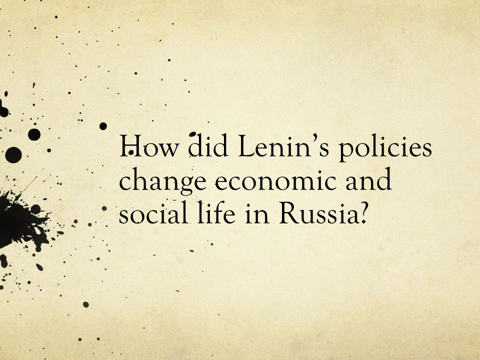 How did Lenin's policies change economic and social life in Russia