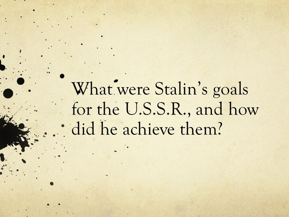 What were Stalin's goals for the U. S. S. R