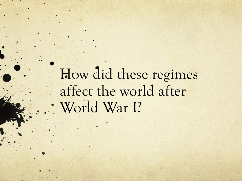 How did these regimes affect the world after World War I