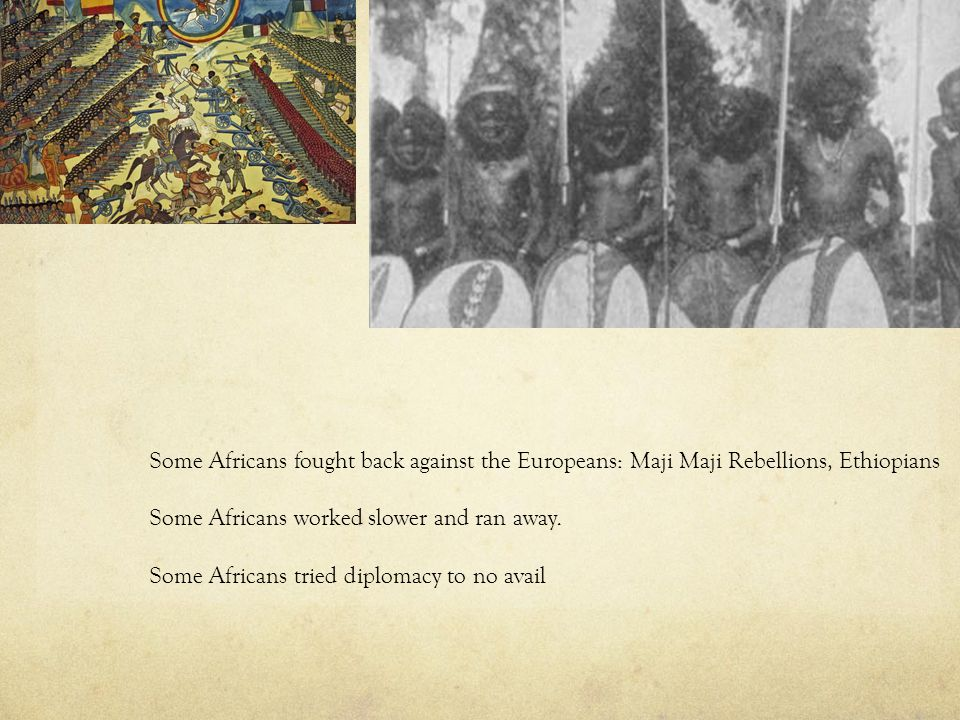 Some Africans fought back against the Europeans: Maji Maji Rebellions, Ethiopians