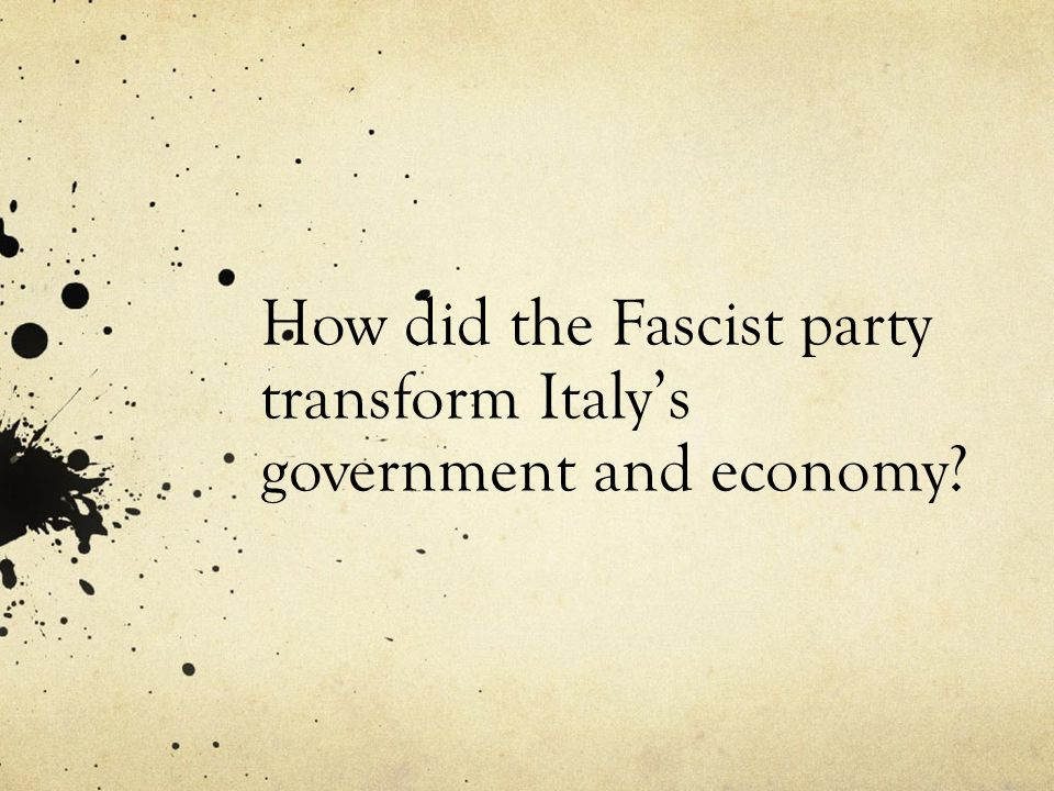 How did the Fascist party transform Italy's government and economy