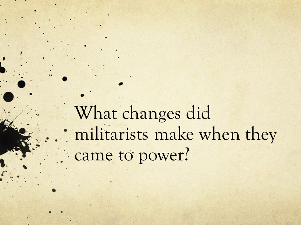 What changes did militarists make when they came to power