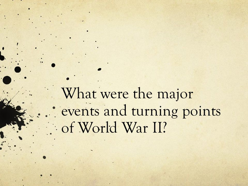 What were the major events and turning points of World War II