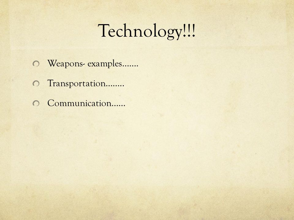 Technology!!! Weapons- examples……. Transportation…….. Communication……