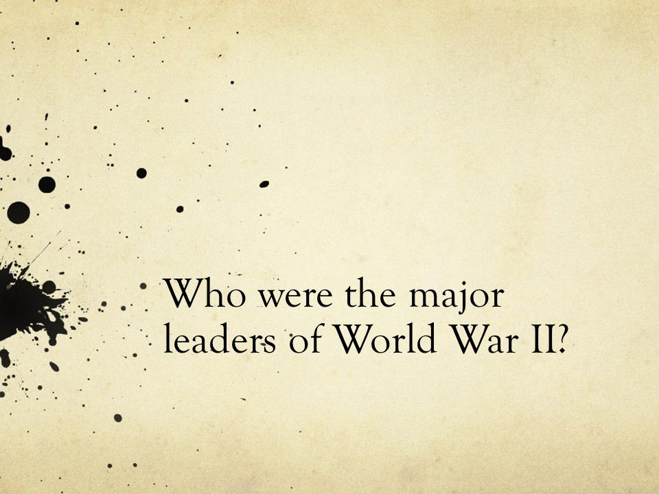 Who were the major leaders of World War II