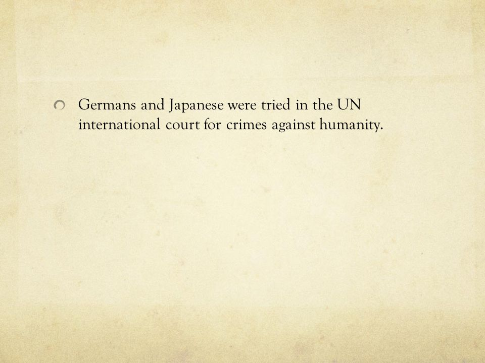 Germans and Japanese were tried in the UN international court for crimes against humanity.