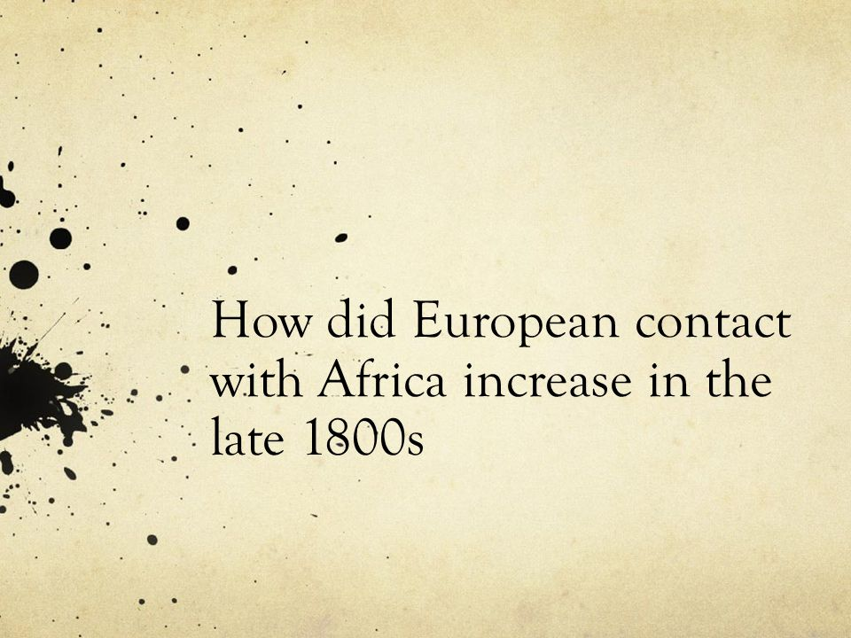 How did European contact with Africa increase in the late 1800s
