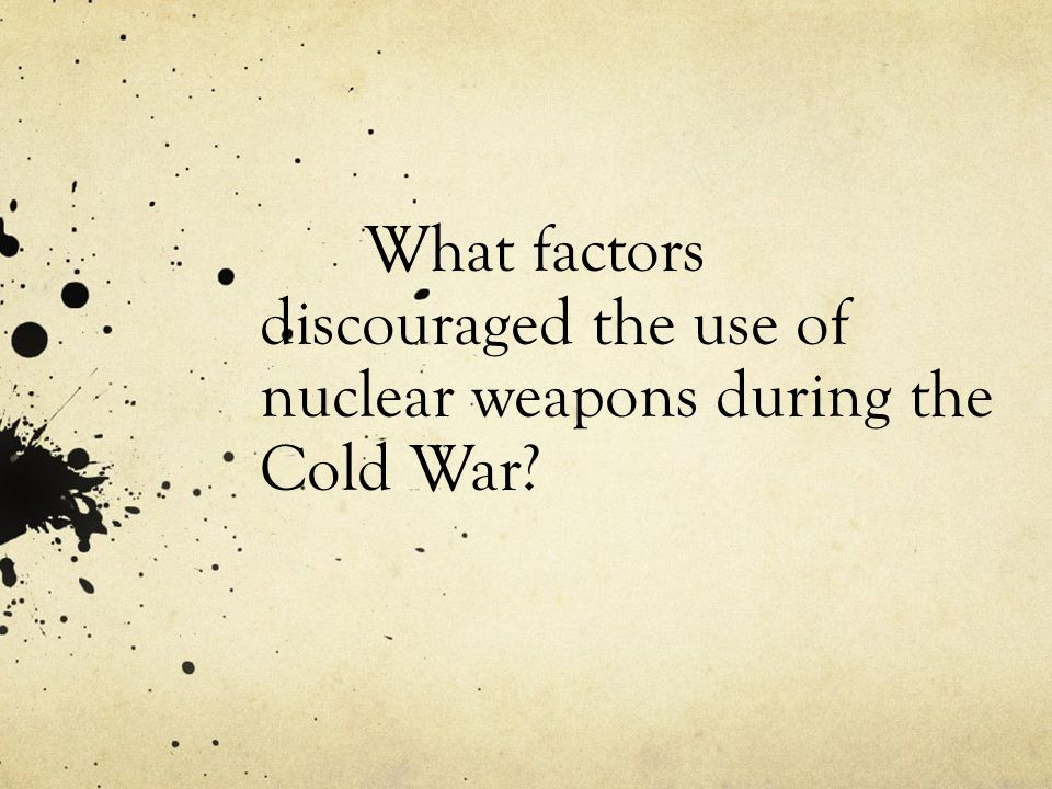 What factors discouraged the use of nuclear weapons during the Cold War