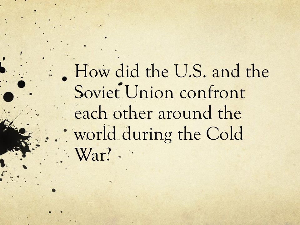 How did the U.S. and the Soviet Union confront each other around the world during the Cold War
