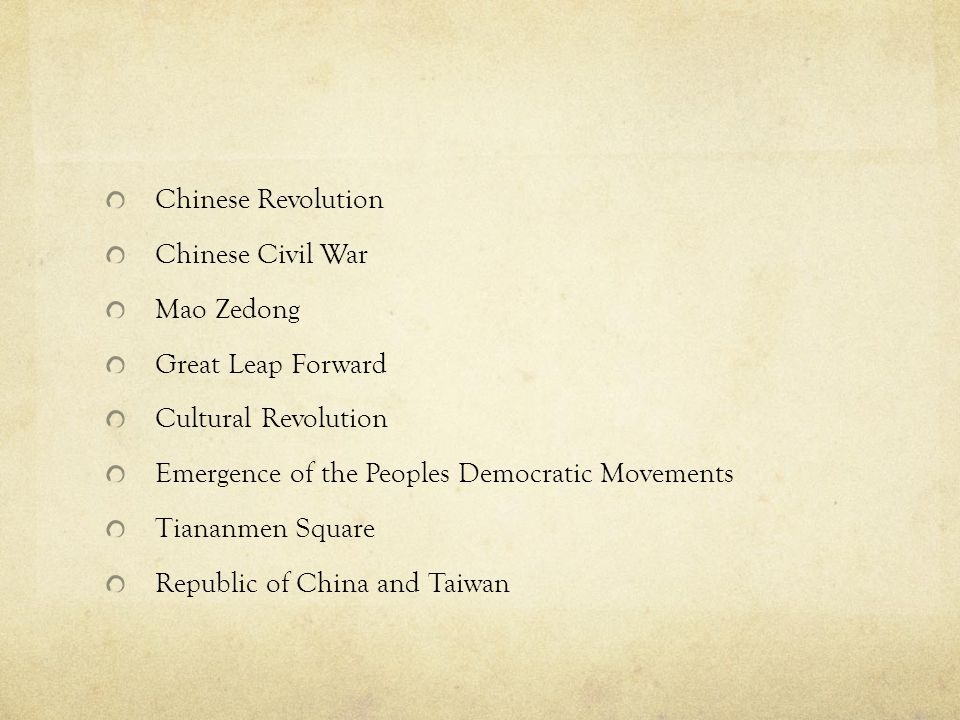 Chinese Revolution Chinese Civil War. Mao Zedong. Great Leap Forward. Cultural Revolution. Emergence of the Peoples Democratic Movements.