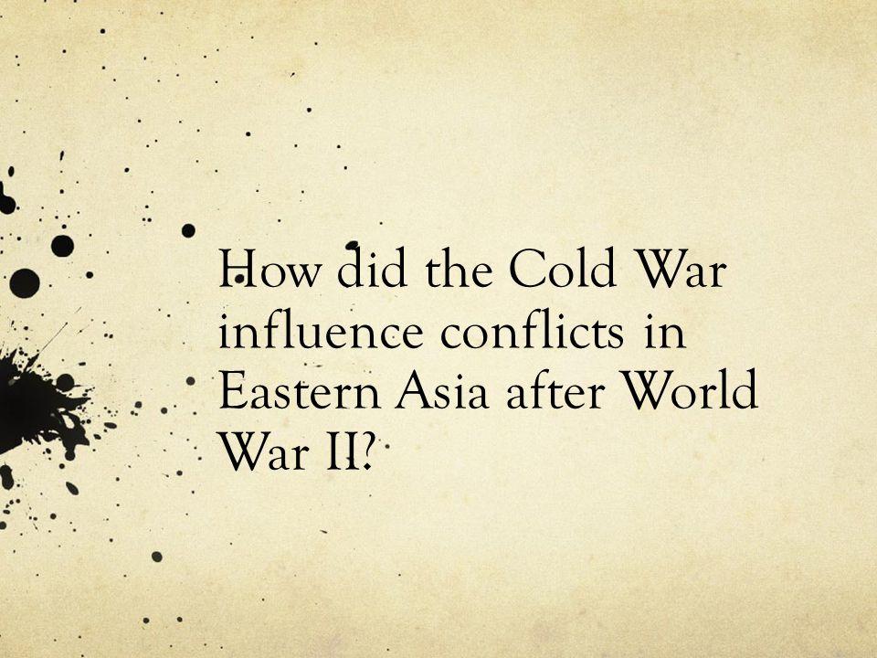 How did the Cold War influence conflicts in Eastern Asia after World War II
