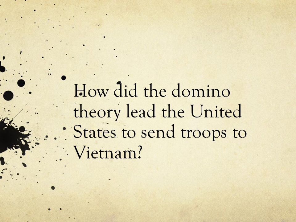 How did the domino theory lead the United States to send troops to Vietnam
