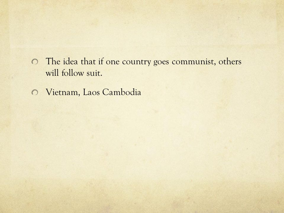 The idea that if one country goes communist, others will follow suit.