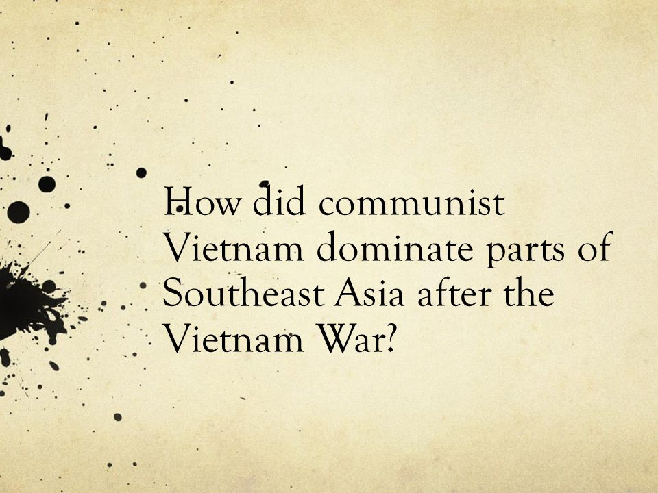 How did communist Vietnam dominate parts of Southeast Asia after the Vietnam War