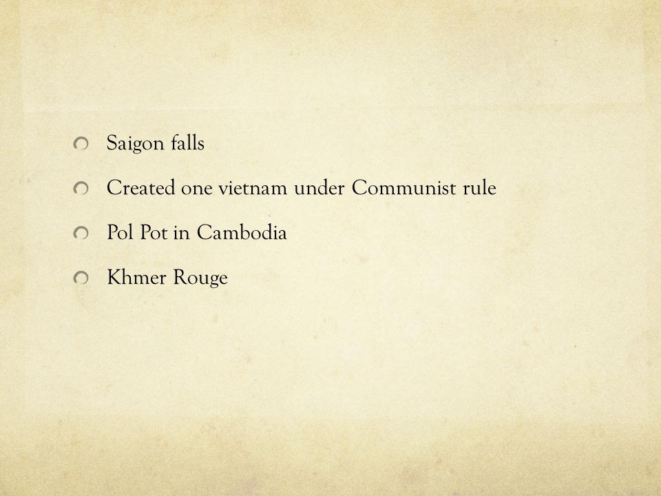 Saigon falls Created one vietnam under Communist rule Pol Pot in Cambodia Khmer Rouge