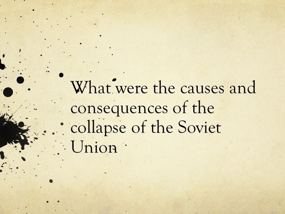 What were the causes and consequences of the collapse of the Soviet Union
