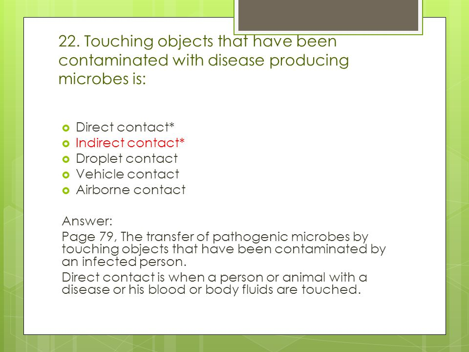 22. Touching objects that have been contaminated with disease producing microbes is: