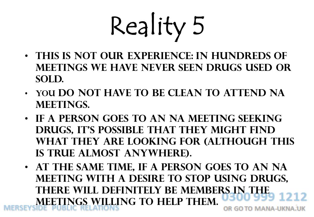 Reality 5 This is not our experience: in hundreds of meetings we have never seen drugs used or sold.