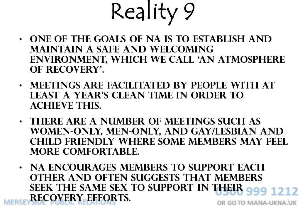 Reality 9 One of the goals of NA is to establish and maintain a safe and welcoming environment, which we call 'an atmosphere of recovery'.