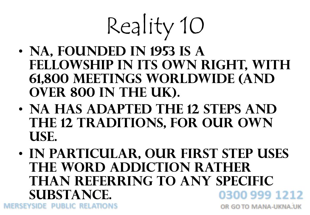 Reality 10 NA, founded in 1953 is a fellowship in its own right, with 61,800 meetings worldwide (and over 800 in the UK).