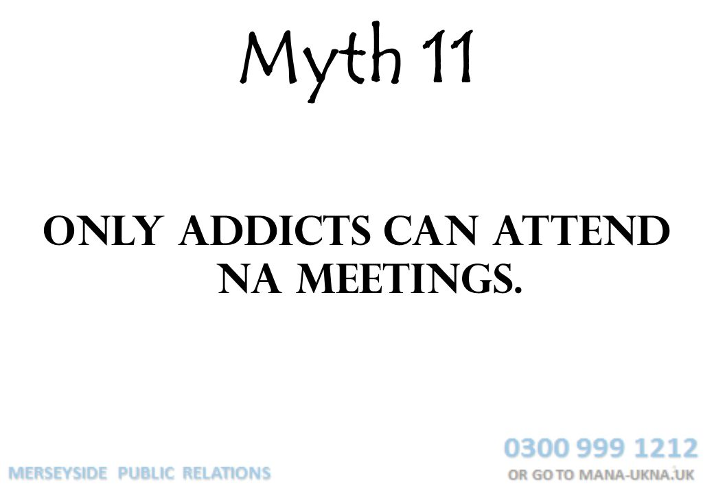 Only addicts can attend NA meetings.