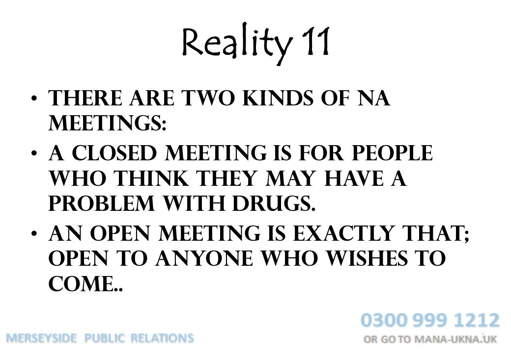 Reality 11 There are two kinds of NA meetings:
