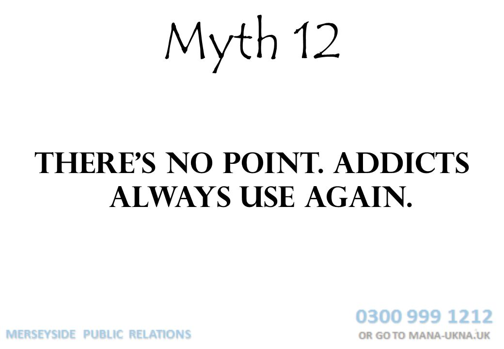 There's no point. Addicts always use again.