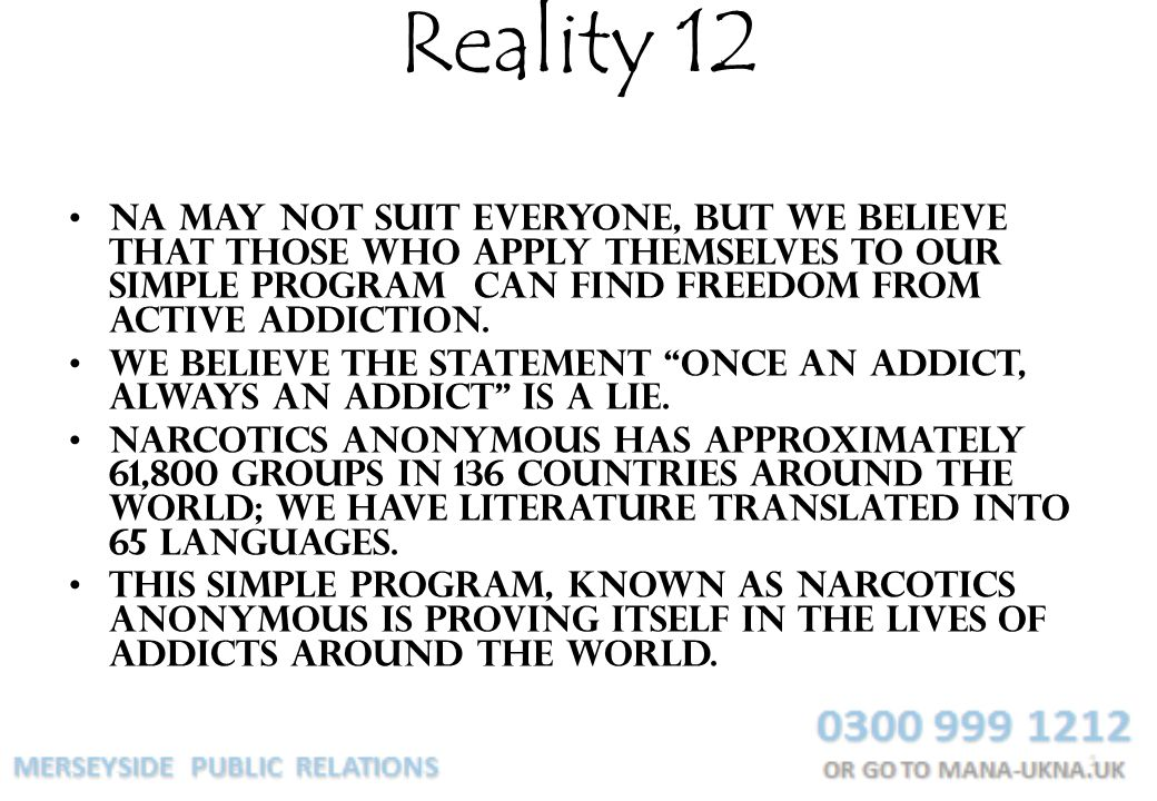 Reality 12 NA may not suit everyone, but we believe that those who apply themselves to our simple program can find freedom from active addiction.