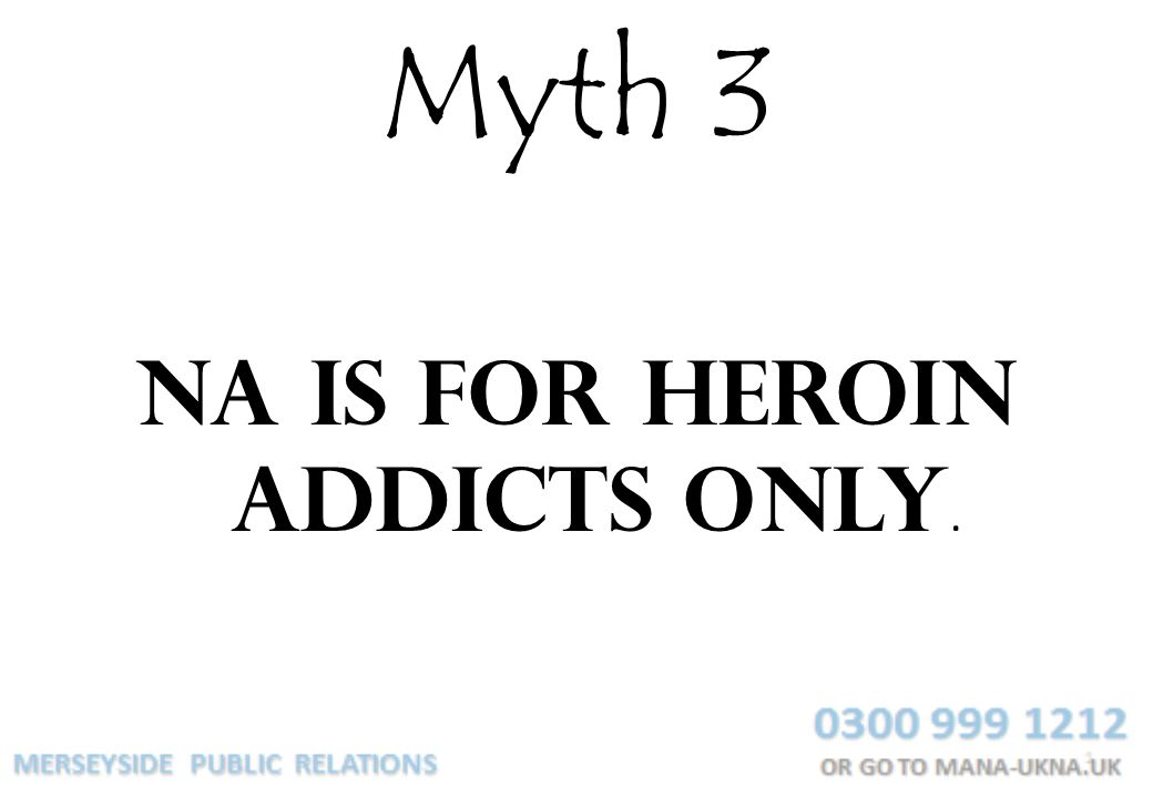 NA is for heroin addicts only.