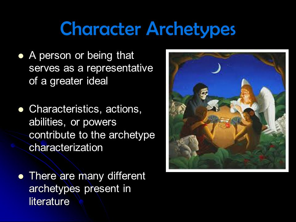 Character Archetypes A person or being that serves as a representative of a greater ideal.