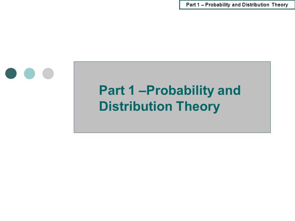 Part 1 –Probability and Distribution Theory