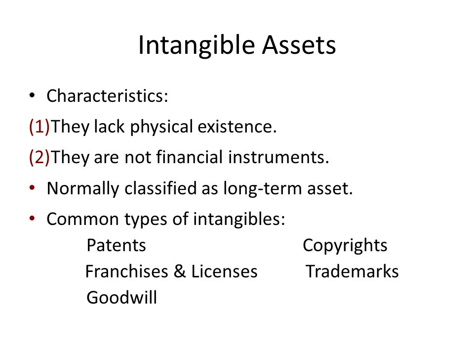 Intangible Assets Characteristics: They lack physical existence.