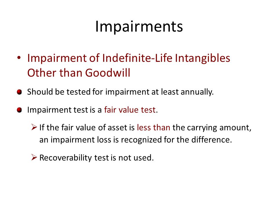 Impairments Impairment of Indefinite-Life Intangibles Other than Goodwill. Should be tested for impairment at least annually.