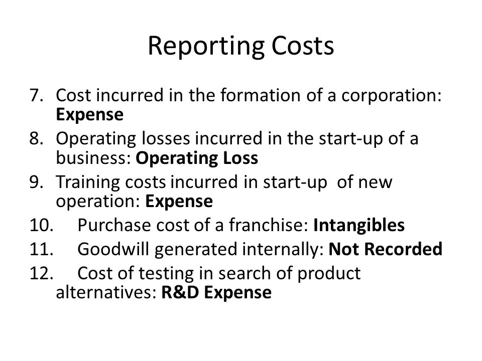 Reporting Costs 7. Cost incurred in the formation of a corporation: Expense.