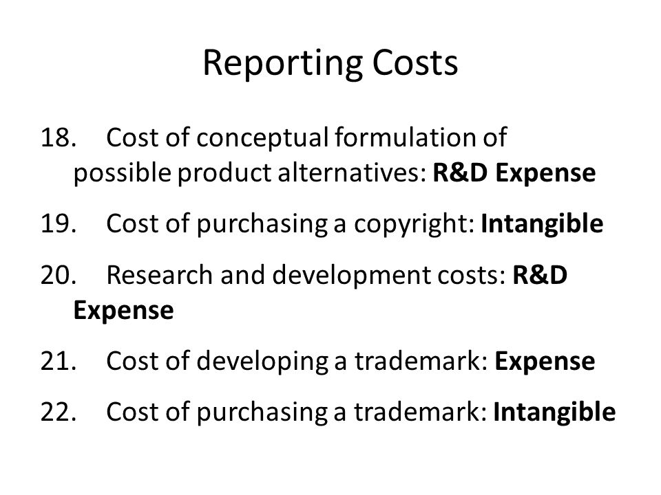 Reporting Costs 18. Cost of conceptual formulation of possible product alternatives: R&D Expense.