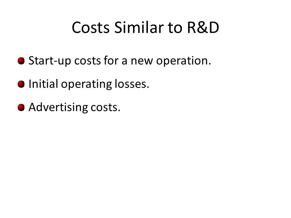 Costs Similar to R&D Start-up costs for a new operation.