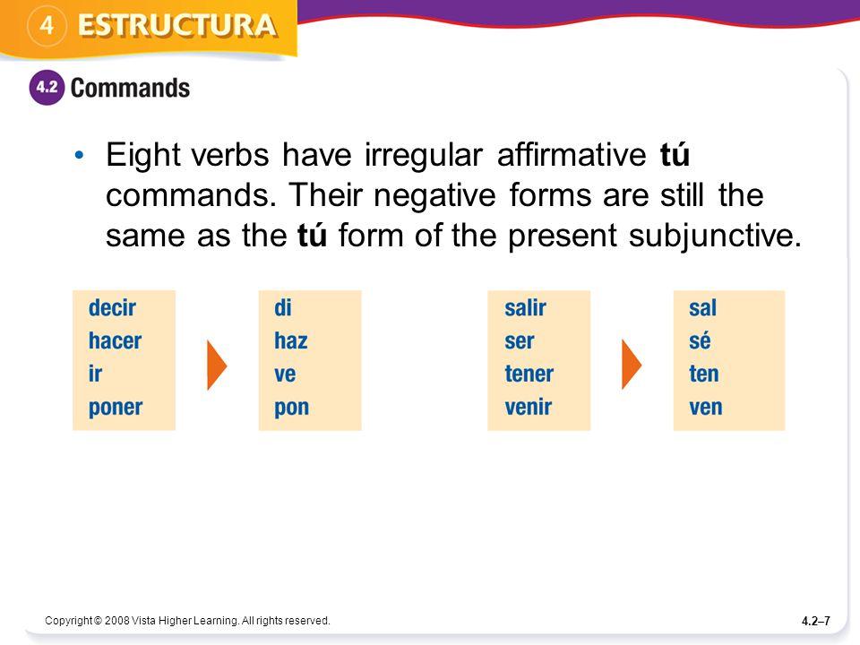 Eight verbs have irregular affirmative tú commands