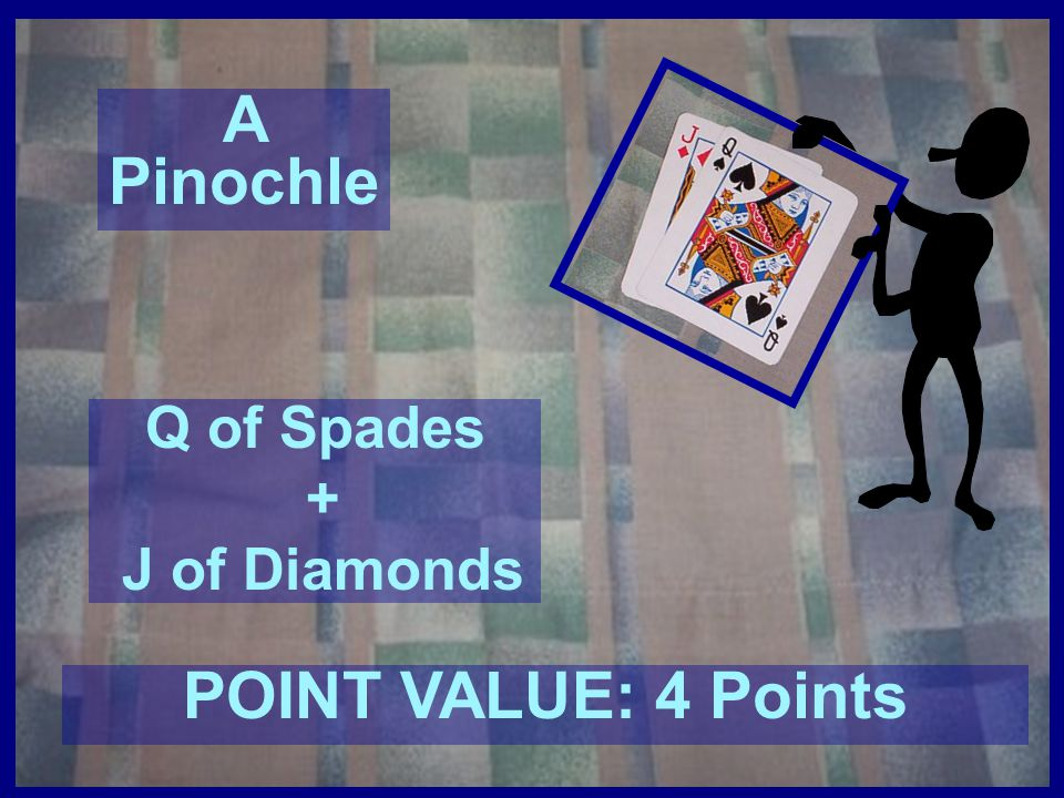 A Pinochle POINT VALUE: 4 Points