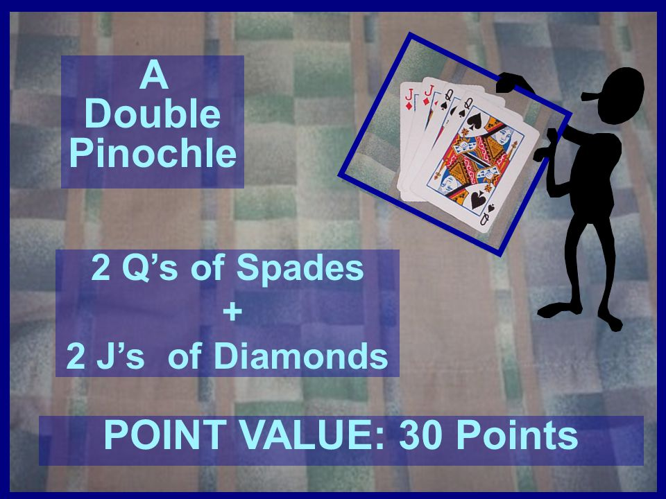 A Double Pinochle POINT VALUE: 30 Points