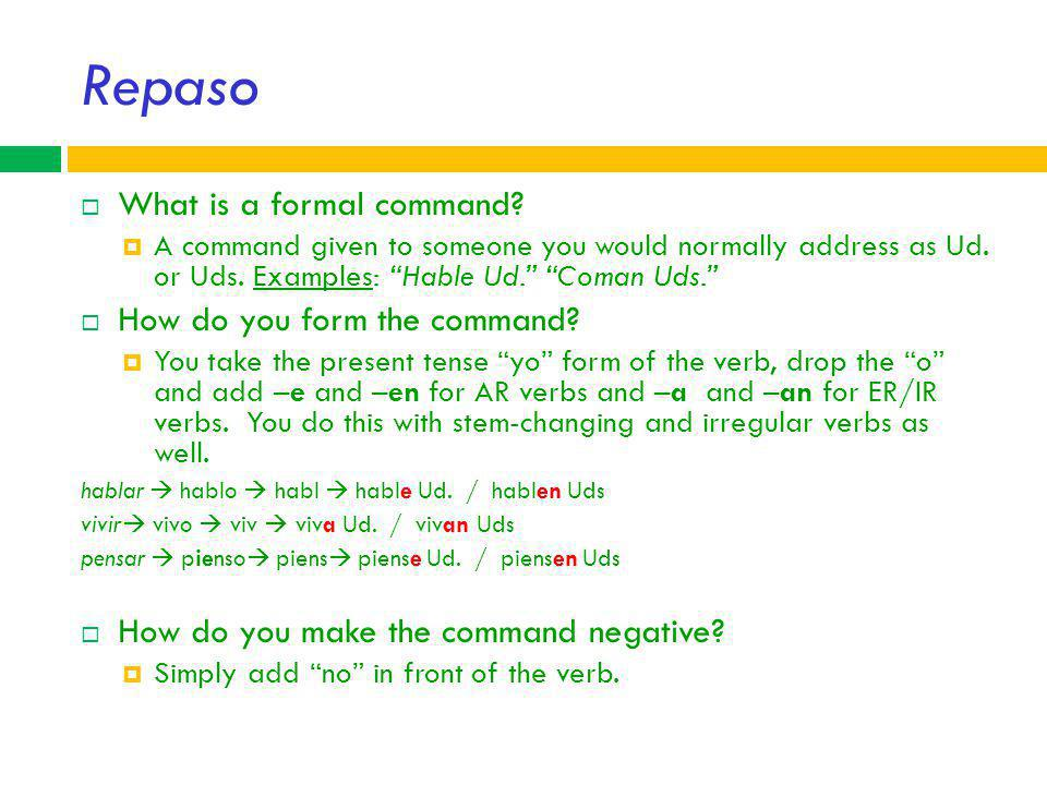 Repaso What is a formal command How do you form the command