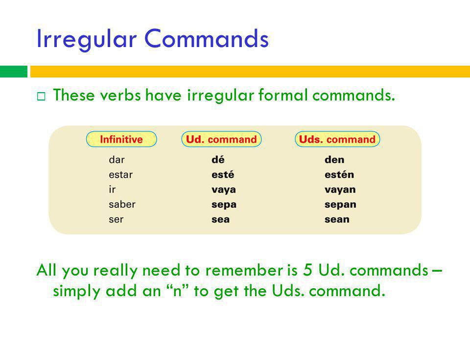 Irregular Commands These verbs have irregular formal commands.