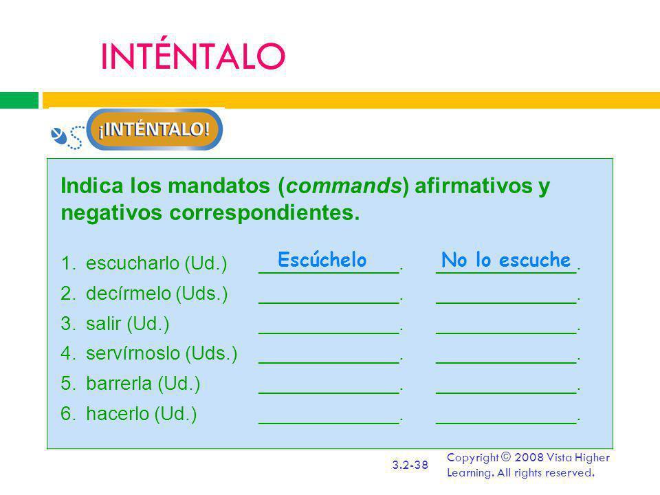 INTÉNTALO Indica los mandatos (commands) afirmativos y negativos correspondientes. escucharlo (Ud.) _____________. _____________.